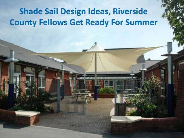 Shade Sail Design Ideas, Riverside County Fellows Get Ready For Summer