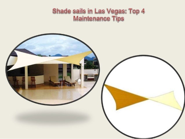 Shade Sails In Las Vegas Top 4 Maintenance Tips