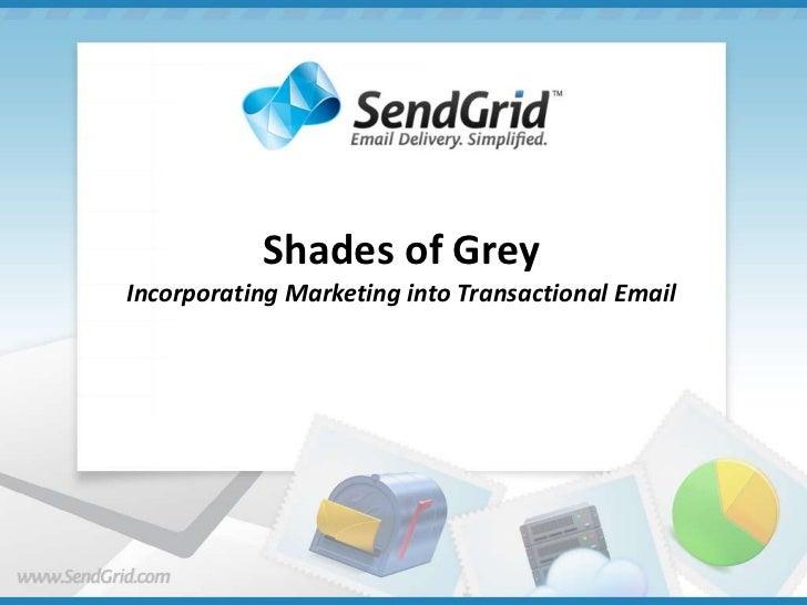Shades of GreyIncorporating Marketing into Transactional Email