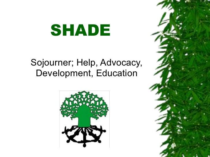 SHADE Sojourner; Help, Advocacy,  Development, Education