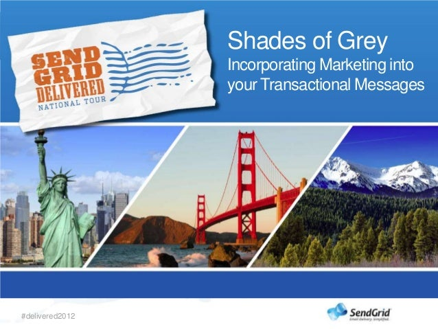 Shades of Grey                 Incorporating Marketing into                 your Transactional Messages#delivered2012