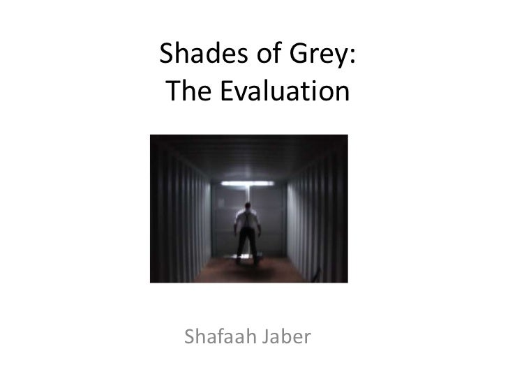 Shades of Grey: The Evaluation <br />ShafaahJaber<br />