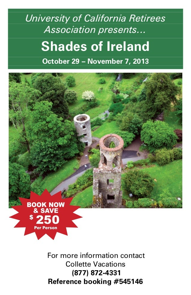 University of California RetireesAssociation presents…Shades of IrelandOctober 29 – November 7, 2013For more information c...