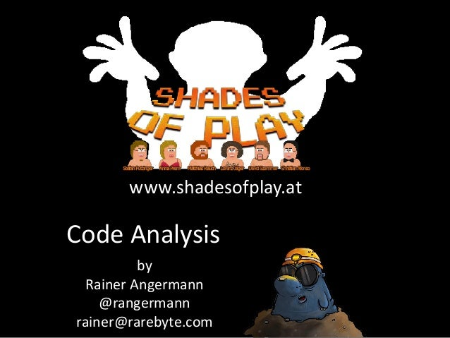 Code Analysis by Rainer Angermann @rangermann rainer@rarebyte.com www.shadesofplay.at