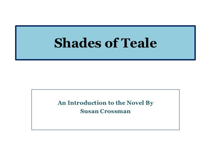Shades of TealeAn Introduction to the Novel By       Susan Crossman