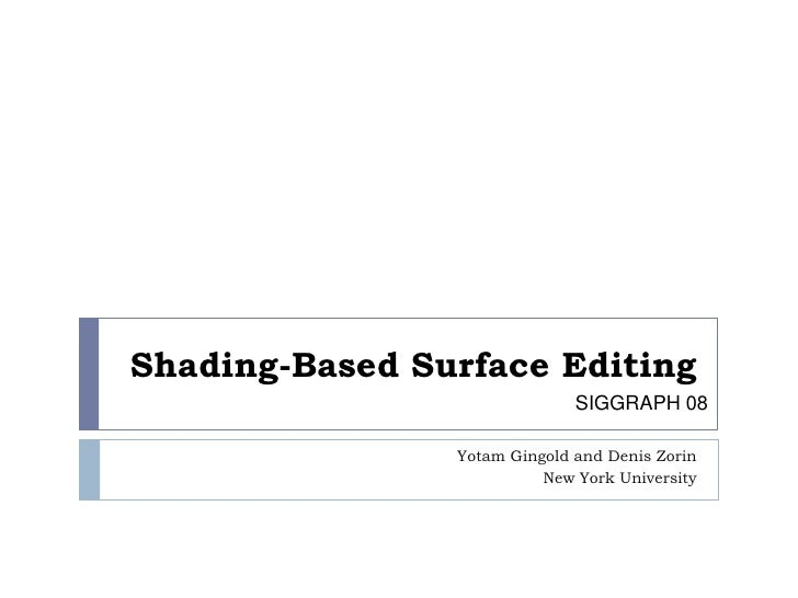 Shading-Based Surface Editing<br />YotamGingold and Denis Zorin<br />New York University<br />SIGGRAPH08<br />