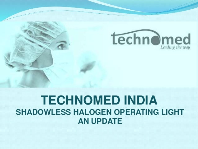 TECHNOMED INDIA SHADOWLESS HALOGEN OPERATING LIGHT AN UPDATE