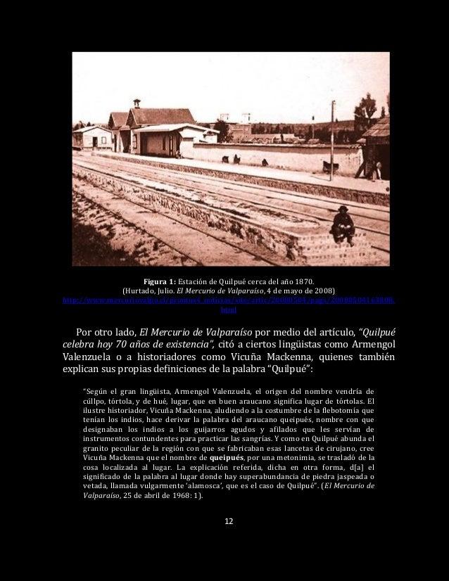 12 Figura 1: Estación de Quilpué cerca del año 1870. (Hurtado, Julio. El Mercurio de Valparaíso, 4 de mayo de 2008) http:/...