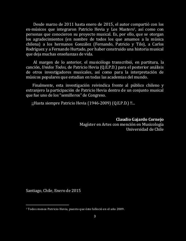 3 Desde marzo de 2011 hasta enero de 2015, el autor compartió con los ex-músicos que integraron Patricio Hevia y Los Maste...
