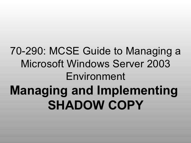 70-290: MCSE Guide to Managing a Microsoft Windows Server 2003 Environment Managing and Implementing  SHADOW COPY
