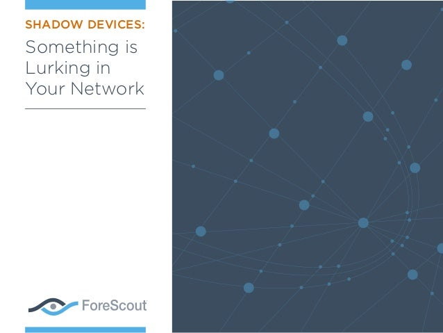 SHADOW DEVICES: Something is Lurking in Your Network