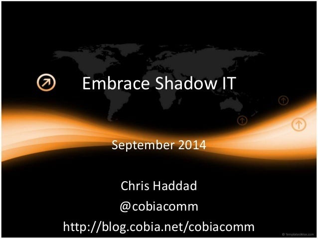 Embrace Shadow IT  September 2014  Chris Haddad  @cobiacomm  http://blog.cobia.net/cobiacomm