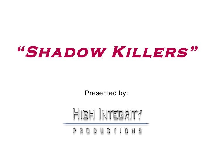 """""""Shadow Killers""""        Presented by:"""