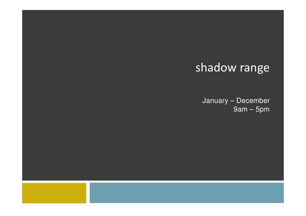 shadow range January – December          9am – 5pm