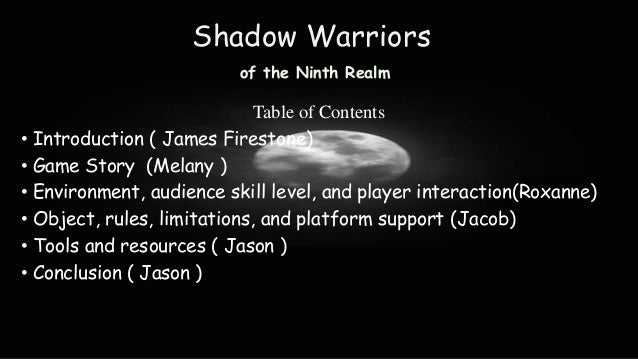 Shadow Warriors of the Ninth Realm  Table of Contents • Introduction ( James Firestone) • Game Story (Melany ) • Environme...