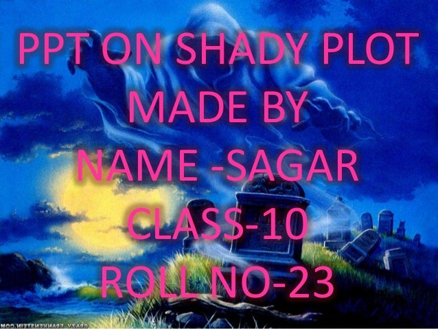 PPT ON SHADY PLOT MADE BY NAME -SAGAR CLASS-10 ROLL NO-23