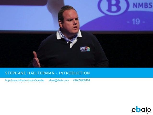 STEPHANE  HAELTERMAN  -‐  INTRODUCTION   http://www.linkedin.com/in/shaelter  shae@ebaia.com  +32474800124