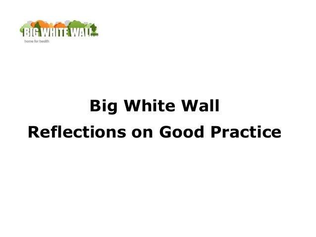 Big White WallReflections on Good Practice
