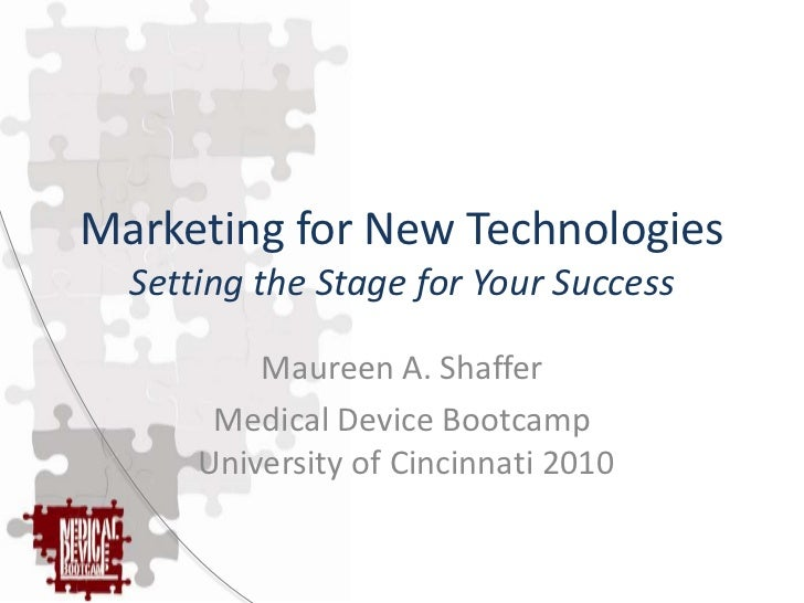 Marketing for New Technologies  Setting the Stage for Your Success          Maureen A. Shaffer       Medical Device Bootca...