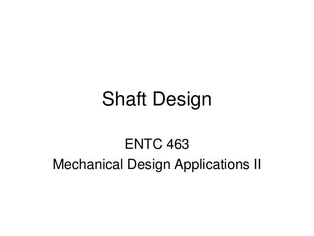 Shaft Design  ENTC 463  Mechanical Design Applications II