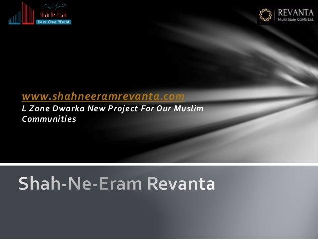www.shahneeramrevanta.com L Zone Dwarka New Project For Our Muslim Communities
