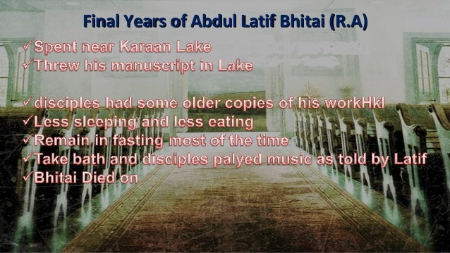 shah abdul latif Shah abdul latif a bdul latif of bhit, called simply 'shah' or 'monarch' is a unique figure in literature he is not only the greatest of sindhi writers.