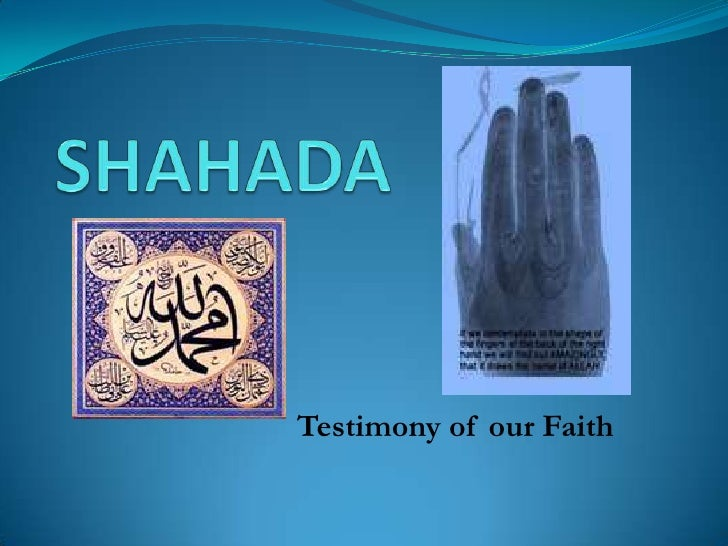 SHAHADA<br />Testimony of our Faith<br />