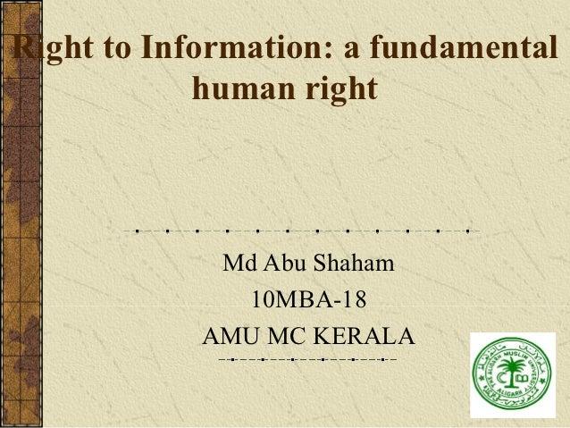 Right to Information: a fundamental            human right             Md Abu Shaham              10MBA-18            AMU ...