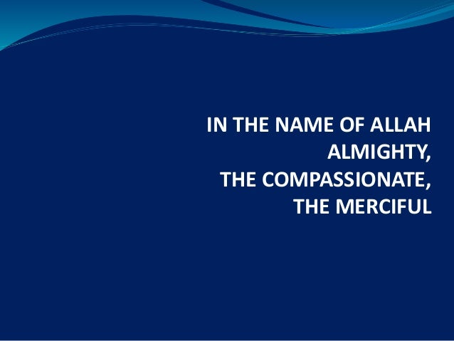 IN THE NAME OF ALLAH ALMIGHTY, THE COMPASSIONATE, THE MERCIFUL