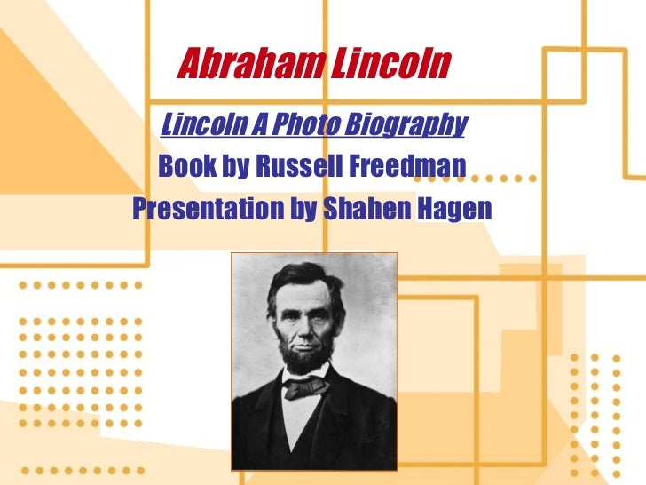 Abraham Lincoln Lincoln A Photo Biography Book by Russell Freedman Presentation by Shahen Hagen