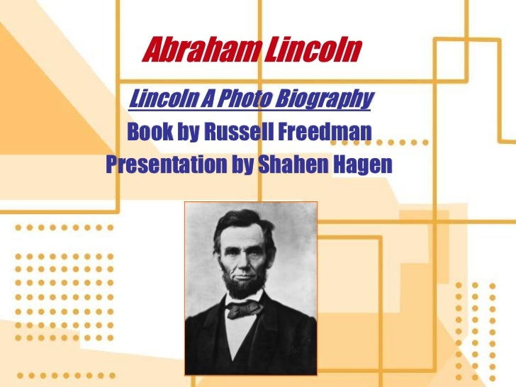 Abraham Lincoln  Lincoln A Photo Biography  Book by Russell FreedmanPresentation by Shahen Hagen