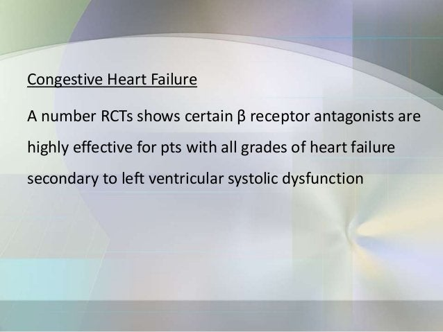 Adverse Effects and Precautions On Cardiovascular System β receptor antagonists may induce congestive heart failure in sus...
