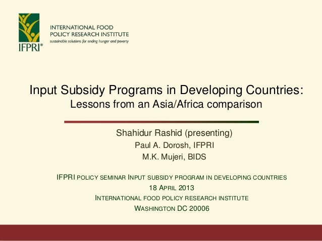 Input Subsidy Programs in Developing Countries:       Lessons from an Asia/Africa comparison                     Shahidur ...