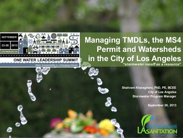 """Managing TMDLs, the MS4 Permit and Watersheds in the City of Los Angeles """"stormwater runoff as a resource"""" Shahram Kharagh..."""