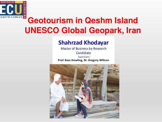 Geotourism in Qeshm Island UNESCO Global Geopark, Iran Shahrzad Khodayar Master of Business by Research Candidate Supervis...
