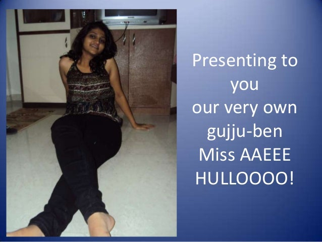 Presenting to you our very own gujju-ben Miss AAEEE HULLOOOO!