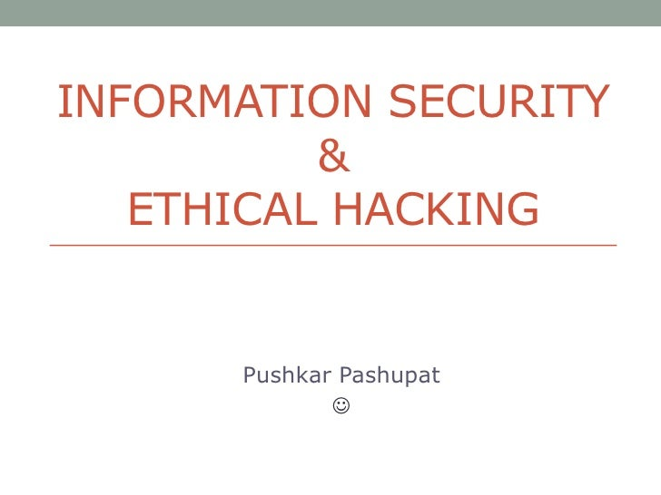 Information Security &Ethical Hacking<br />PushkarPashupat<br /><br />