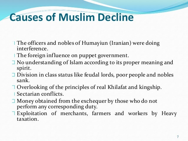 causes of the downfall of muslim Causes of muslims' downfall, and the ways to revive the glory every true muslim – and, when i say 'true muslim', i mean muslim with deep spirit of islam (iman) within them – is very greatly anguished at the downtrodden position of muslims all over the.