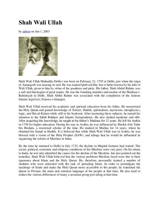 Shah Wali Ullah by admin on Jun 1, 2003 Shah Wali Ullah Muhaddis Dehlvi was born on February 21, 1703 at Delhi, just when ...