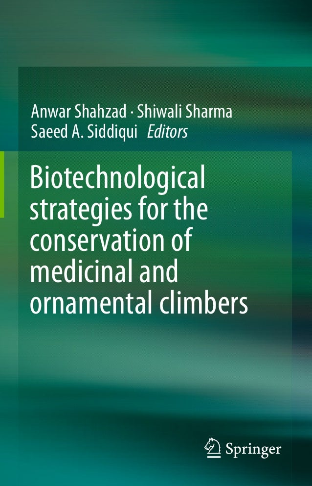 Anwar Shahzad · Shiwali Sharma Saeed A. Siddiqui Editors Biotechnological strategies for the conservation of medicinal and...