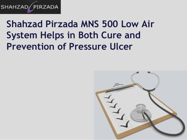 Shahzad Pirzada MNS 500 Low Air System Helps in Both Cure and Prevention of Pressure Ulcer