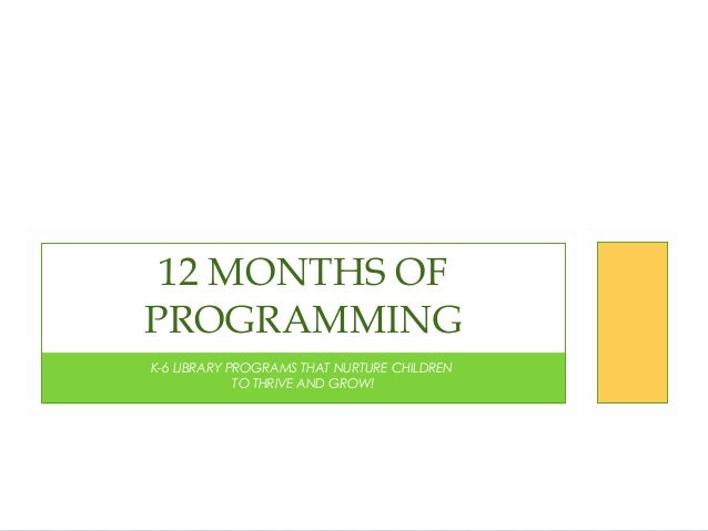 12 MONTHS OF PROGRAMMING K-6 LIBRARY PROGRAMS THAT NURTURE CHILDREN TO THRIVE AND GROW!