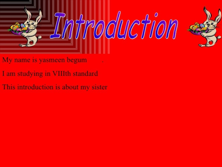 Introduction My name is yasmeen begum  . I am studying in VIIIth standard  This introduction is about my sister