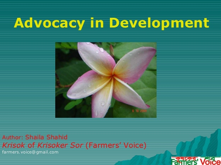 Advocacy in Development Author:  Shaila Shahid Krisok  of  Krisoker Sor  (Farmers' Voice) [email_address]