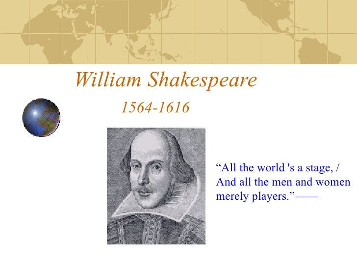 """William Shakespeare   1564-1616 """" All the world 's a stage, /  And all the men and women  merely players.""""——"""