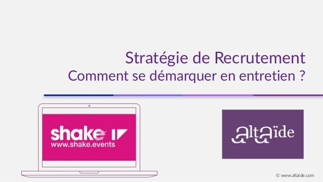 Stratégie de Recrutement Comment se démarquer en entretien ? © www.altaide.com