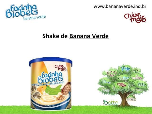 www.bananaverde.ind.brShake de Banana Verde