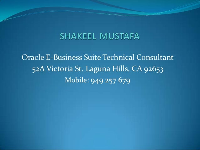 Oracle E-Business Suite Technical Consultant 52A Victoria St. Laguna Hills, CA 92653 Mobile: 949 257 679