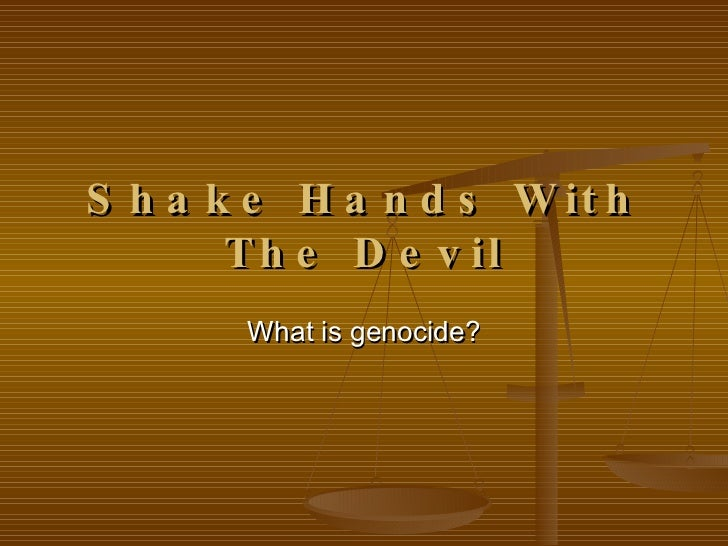 Shake Hands With The Devil What is genocide?