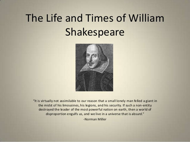 """The Life and Times of William Shakespeare """"It is virtually not assimilable to our reason that a small lonely man felled a ..."""